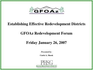 Establishing Effective Redevelopment Districts GFOAz Redevelopment Forum Friday January 26, 2007