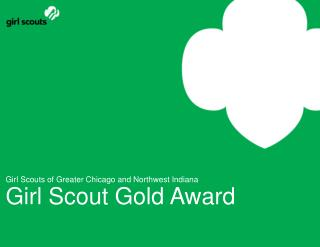 Girl Scouts of Greater Chicago and Northwest Indiana Girl Scout Gold Award