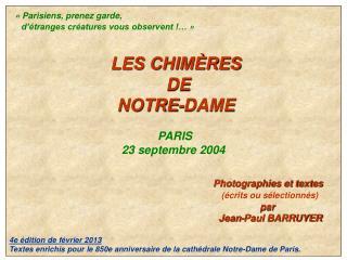 «Parisiens, prenez garde,      d'étranges créatures vous observent !…» LES CHIMÈRES   DE