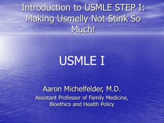 Introduction to USMLE STEP I: Making Usmelly Not Stink So Much!