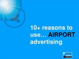 10+ reasons to use�  AIRPORT  advertising