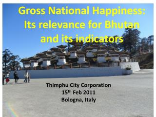Gross National Happiness: Its relevance for Bhutan and its indicators