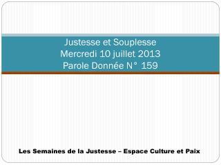 Justesse et Souplesse Mercredi 10 juillet 2013 Parole Donnée N° 159