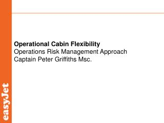 Operational Cabin Flexibility Operations Risk Management Approach Captain Peter Griffiths Msc.