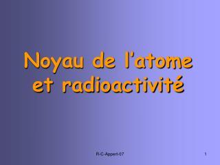 Noyau de l'atome  et radioactivité