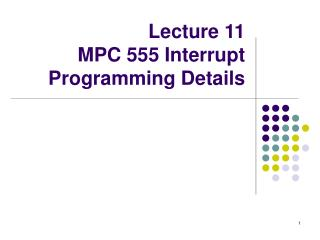 Lecture 11 MPC 555 Interrupt Programming Details