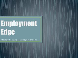 Employment  Edge Interview Coaching for  Today's  Workforce