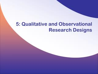 5: Qualitative and Observational Research Designs