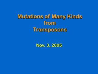 Mutations of Many Kinds from Transposons