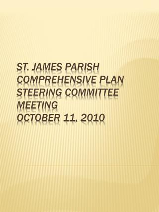 St. James Parish Comprehensive Plan Steering Committee Meeting  October 11, 2010