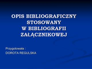 OPIS BIBLIOGRAFICZNY  STOSOWANY  W BIBLIOGRAFII ZA ŁĄ CZNIKOWEJ