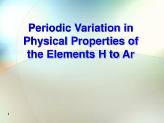 Periodic Variation in Physical Properties of the Elements H to  Ar
