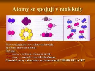 Atomy se spojují v molekuly