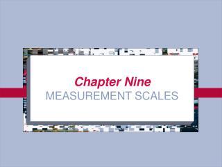 Chapter Nine MEASUREMENT SCALES