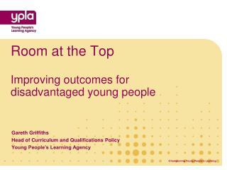 Room at the Top Improving outcomes for disadvantaged young people