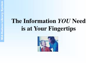 The Information  YOU  Need is at Your Fingertips