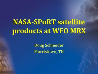 NASA- SPoRT  satellite products at WFO MRX