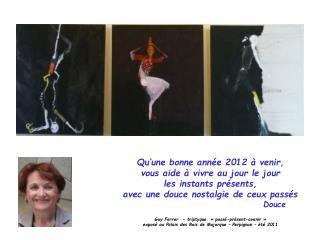 Qu'une bonne année 2012 à venir, vous aide à vivre au jour le jour les instants présents,