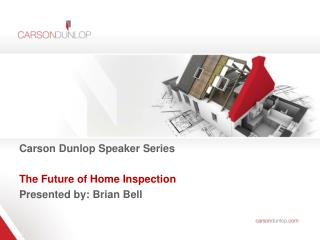 Carson Dunlop Speaker Series  The Future of Home Inspection  Presented by: Brian Bell