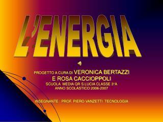 PROGETTO A CURA DI  VERONICA BERTAZZI  E ROSA CACCIOPPOLI  SCUOLA  MEDIA QR S.LUCIA CLASSE 3°A