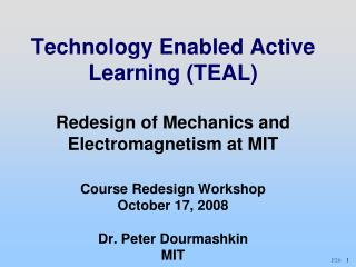Technology Enabled Active Learning TEAL   Redesign of Mechanics and Electromagnetism at MIT  Course Redesign Workshop Oc