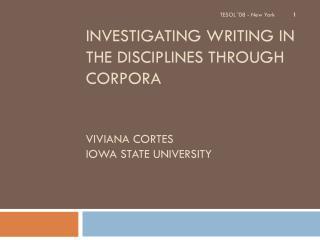 Investigating writing in the disciplines through corpora Viviana Cortes Iowa State University