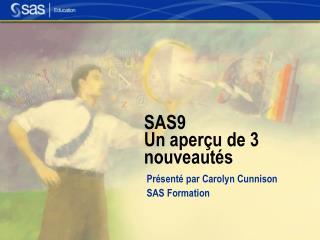 SAS9  Un aper çu de 3 nouveautés