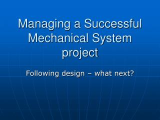 Managing a Successful Mechanical System project