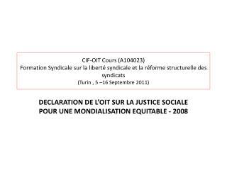 DECLARATION DE L'OIT SUR LA JUSTICE SOCIALE POUR UNE MONDIALISATION EQUITABLE - 2008