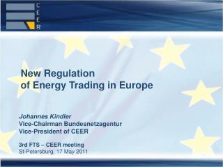 Johannes Kindler Vice-Chairman Bundesnetzagentur Vice-President of CEER 3rd FTS – CEER meeting