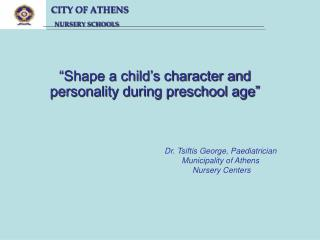 """Shape a child's character and personality during preschool age"""