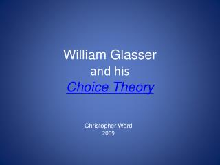 William Glasser and his  Choice Theory