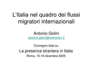 L'Italia nel quadro dei flussi migratori internazionali Antonio Golini antonio.golini@uniroma1.it