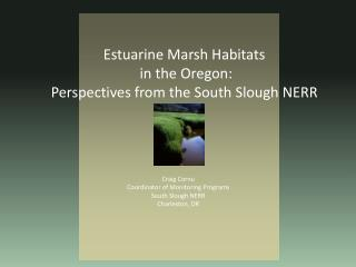 Estuarine Marsh Habitats  in the Oregon: Perspectives from the South Slough NERR