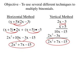 Objective - To use several different techniques to multiply binomials.