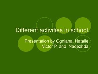 Different activities in school .