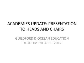 ACADEMIES UPDATE: PRESENTATION TO HEADS AND CHAIRS