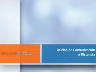 Oficina de Comunicaci�n  a Distancia