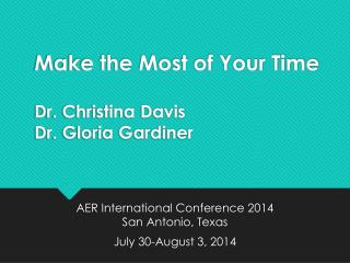 Make the Most of Your Time Dr. Christina Davis  Dr. Gloria  Gardiner
