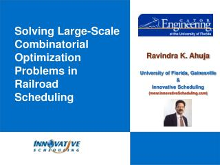Ravindra K. Ahuja University of Florida, Gainesville & Innovative Scheduling