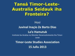 Tansá Timor-Leste-Australia Seidauk iha Fronteira?