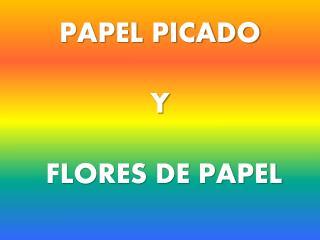 PAPEL PICADO  Y  FLORES DE PAPEL