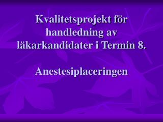 Kvalitetsprojekt för handledning av  läkarkandidater i Termin 8. Anestesiplaceringen