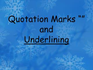 Quotation Marks    and Underlining