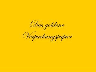 Das goldene Verpackungspapier