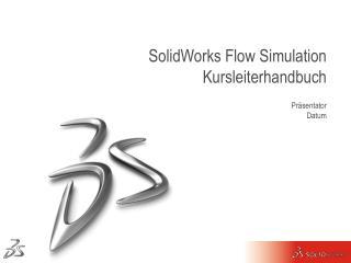 SolidWorks Flow Simulation Kursleiterhandbuch