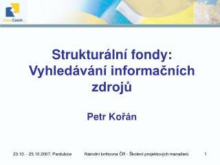 Strukturální fondy: Vyhledávání informačních zdrojů Petr Ko řán