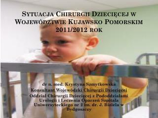 Sytuacja Chirurgii Dziecięcej w Województwie Kujawsko Pomorskim 2011/2012 rok