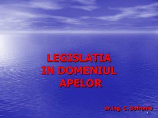 LEGISLATIA  IN DOMENIUL  APELOR drg. C. Sofronie