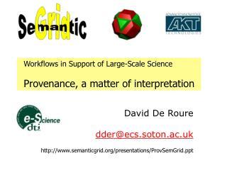 David De Roure dder@ecs.soton.ac.uk semanticgrid/presentations/ProvSemGrid